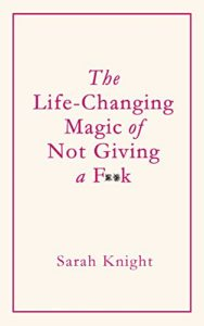Book Review: The Life-Changing Magic of Not Giving a F**k by Sarah Knight
